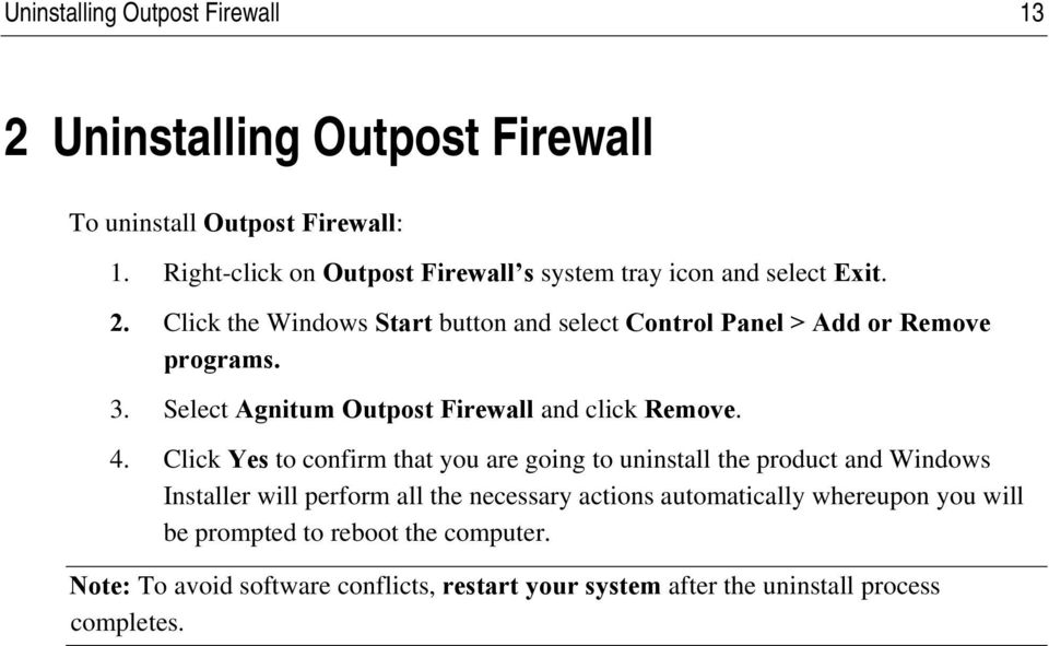 Click the Windows Start button and select Control Panel > Add or Remove programs. 3. Select Agnitum Outpost Firewall and click Remove. 4.