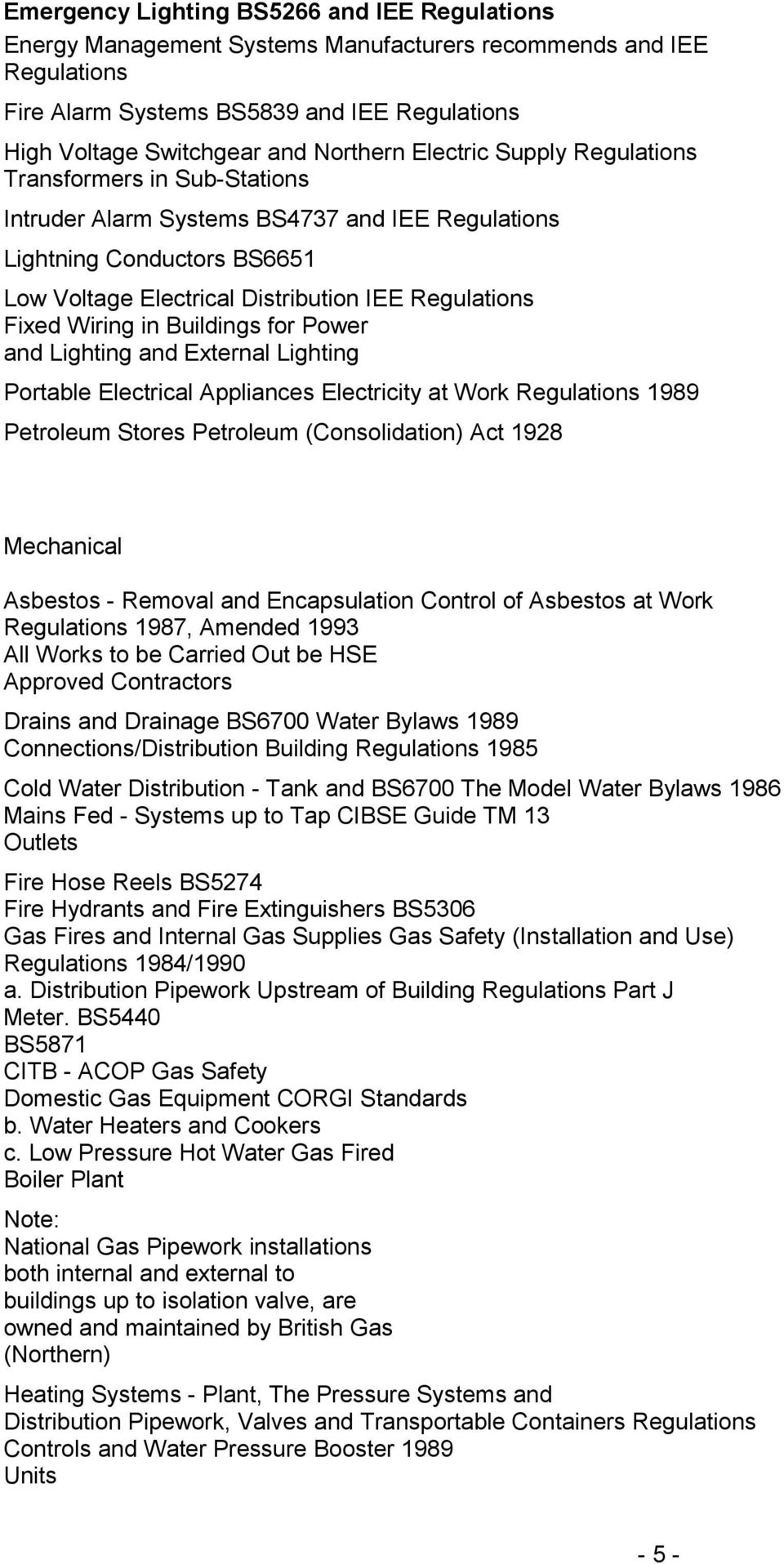 in Buildings for Power and Lighting and External Lighting Portable Electrical Appliances Electricity at Work Regulations 1989 Petroleum Stores Petroleum (Consolidation) Act 1928 Mechanical Asbestos -