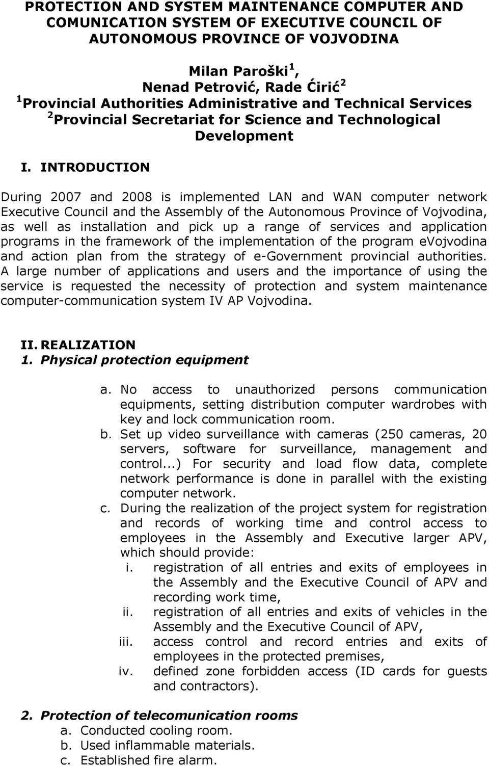 INTRODUCTION During 2007 and 2008 is implemented LAN and WAN computer network Executive Council and the Assembly of the Autonomous Province of Vojvodina, as well as installation and pick up a range
