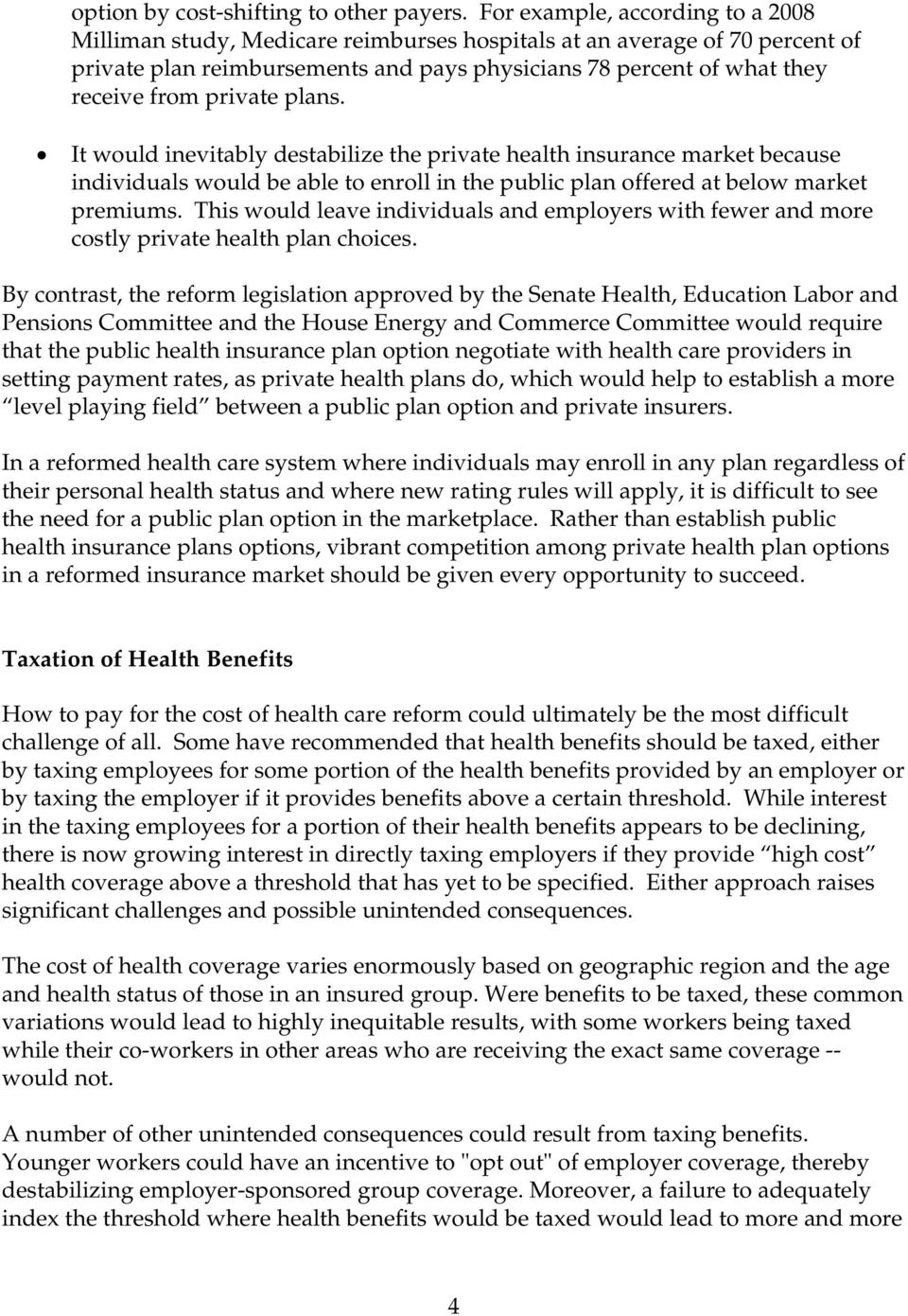 private plans. It would inevitably destabilize the private health insurance market because individuals would be able to enroll in the public plan offered at below market premiums.