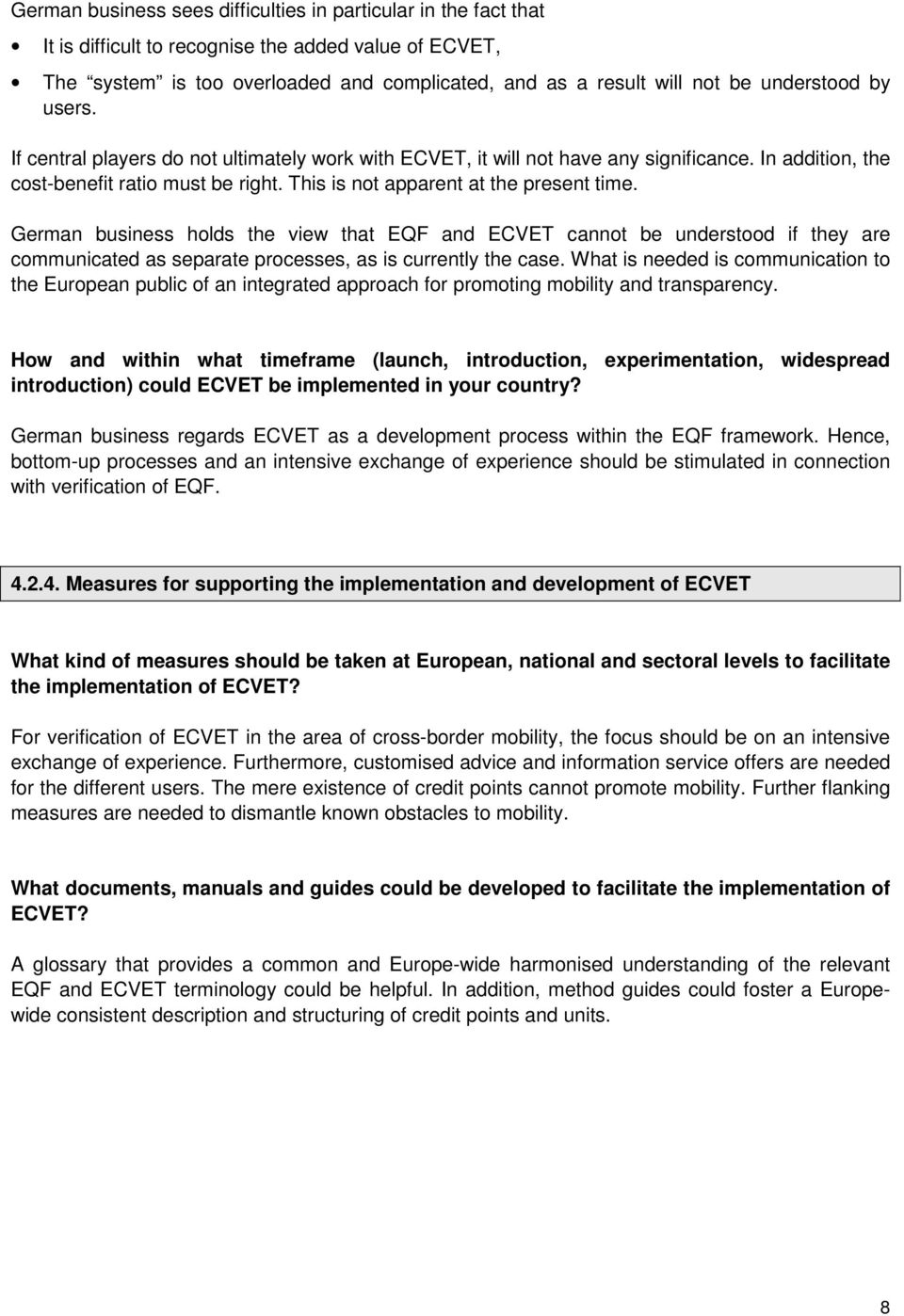 This is not apparent at the present time. German business holds the view that EQF and ECVET cannot be understood if they are communicated as separate processes, as is currently the case.