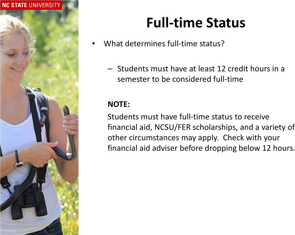 NOTE: Students must have full-time status to receive financial aid, NCSU/FER