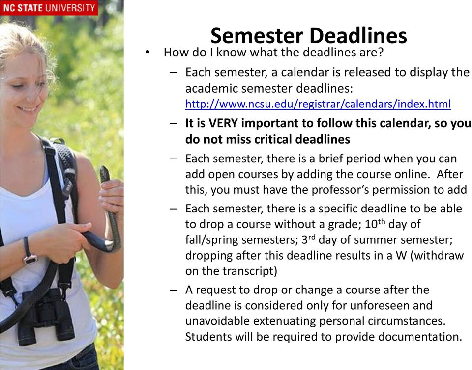 After this, you must have the professor s permission to add Each semester, there is a specific deadline to be able to drop a course without a grade; 10 th day of fall/spring semesters; 3 rd day of