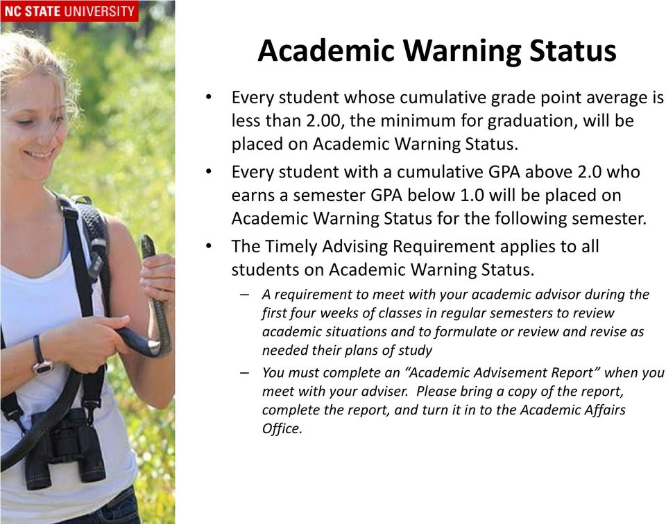 The Timely Advising Requirement applies to all students on Academic Warning Status.