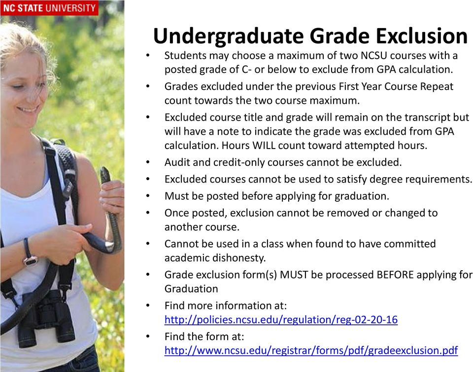 Excluded course title and grade will remain on the transcript but will have a note to indicate the grade was excluded from GPA calculation. Hours WILL count toward attempted hours.