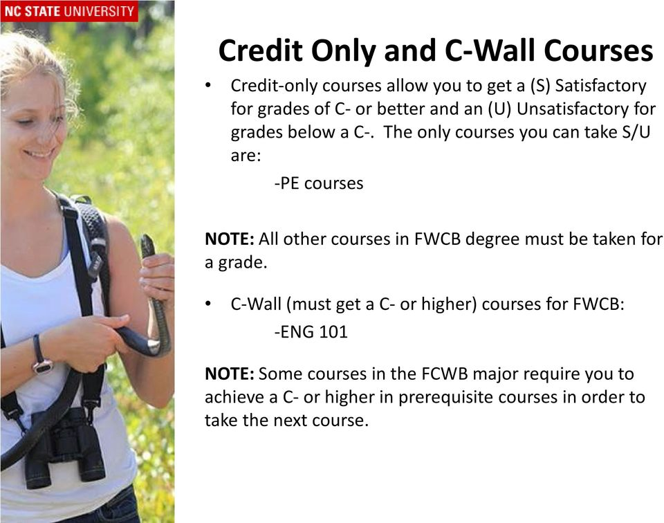 The only courses you can take S/U are: -PE courses NOTE: All other courses in FWCB degree must be taken for a grade.