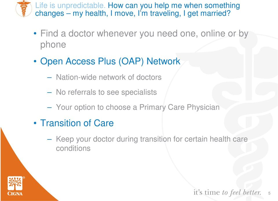 Find a doctor whenever you need one, online or by phone Open Access Plus (OAP) Network Nation-wide
