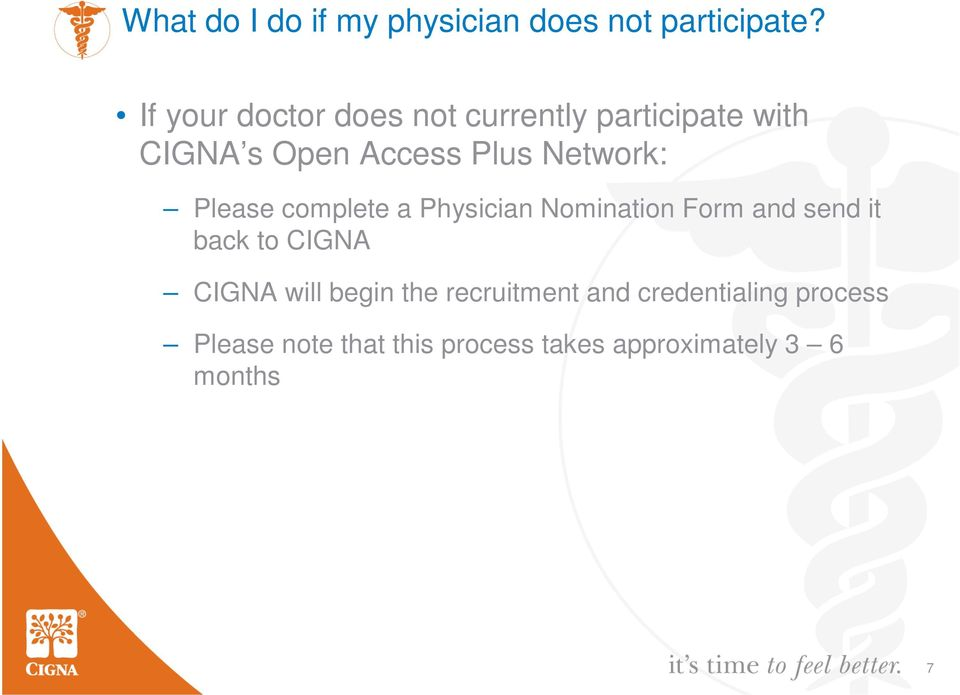 Network: Please complete a Physician Nomination Form and send it back to CIGNA