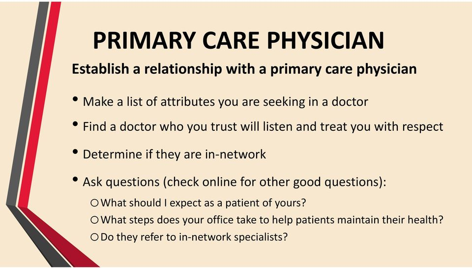 network Ask questions (check online for other good questions): owhat should I expect as a patient of yours?