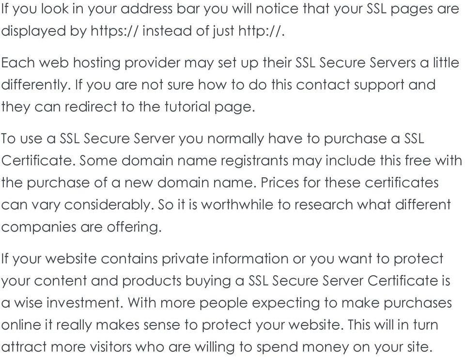 To use a SSL Secure Server you normally have to purchase a SSL Certificate. Some domain name registrants may include this free with the purchase of a new domain name.
