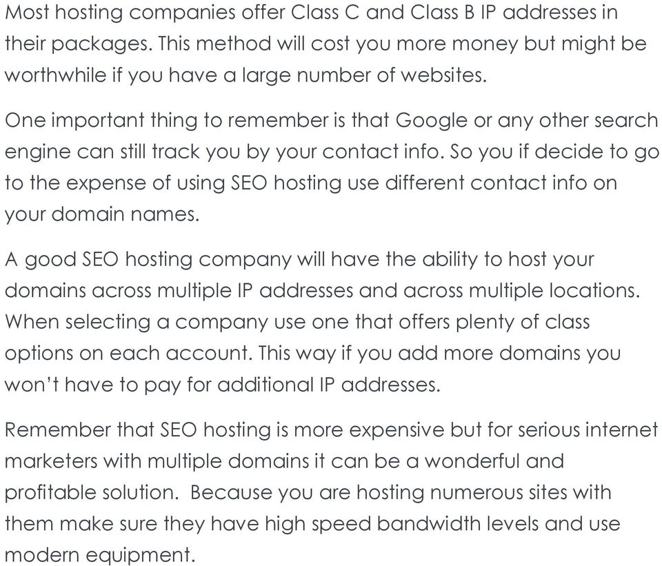 So you if decide to go to the expense of using SEO hosting use different contact info on your domain names.