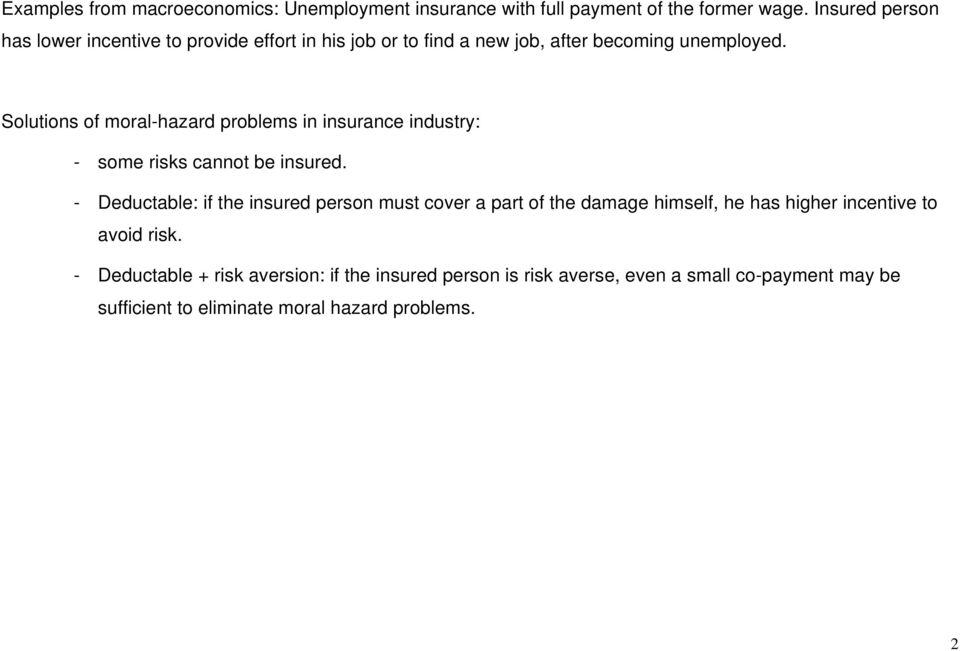 Solutions of moral-hazard problems in insurance industry: - some risks cannot be insured.