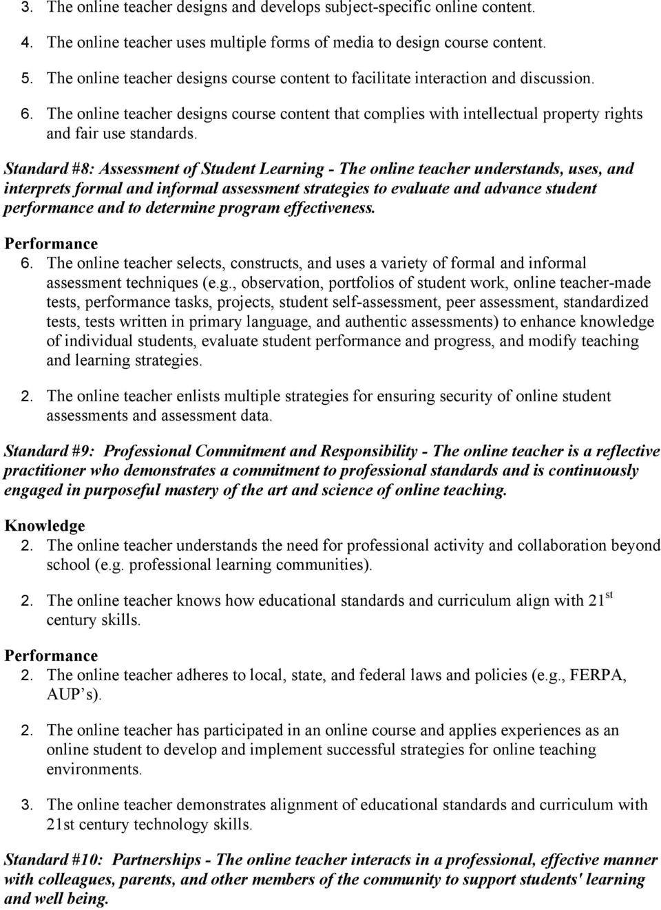 Standard #8: Assessment of Student Learning - The online teacher understands, uses, and interprets formal and informal assessment strategies to evaluate and advance student performance and to