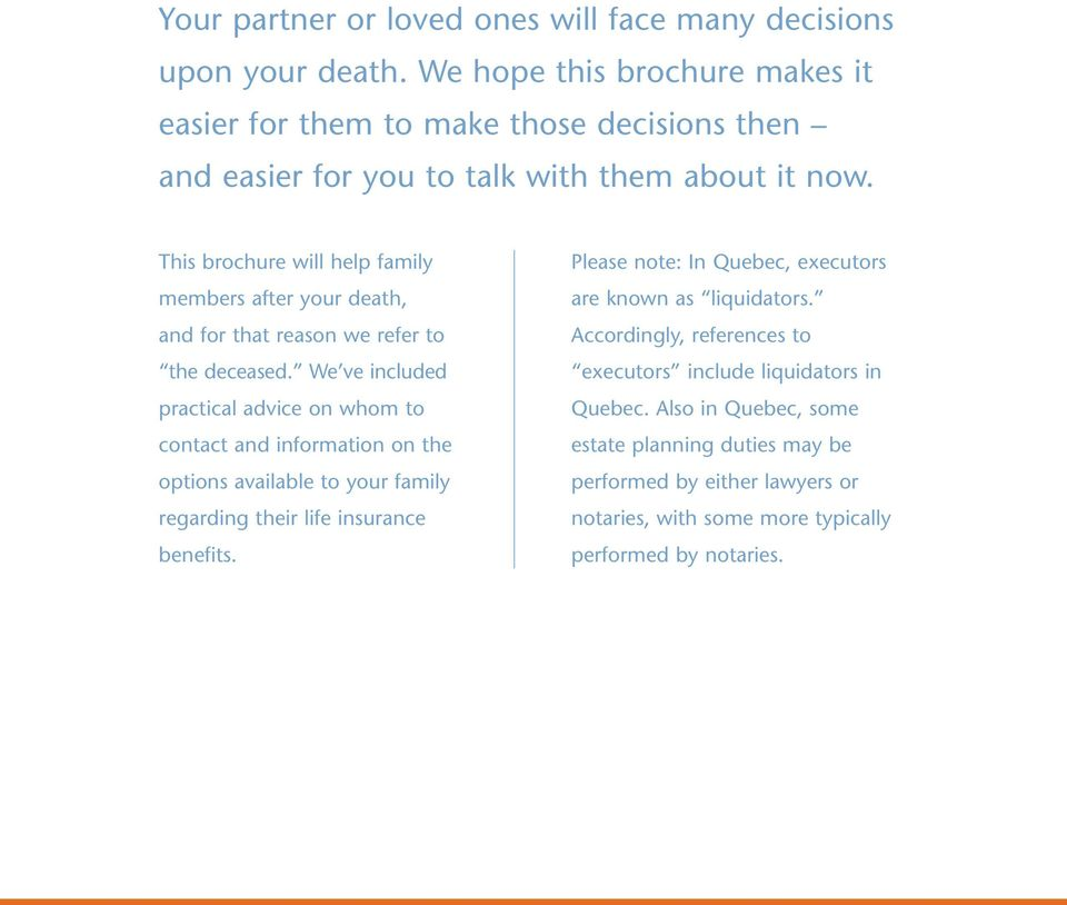 This brochure will help family members after your death, and for that reason we refer to the deceased.