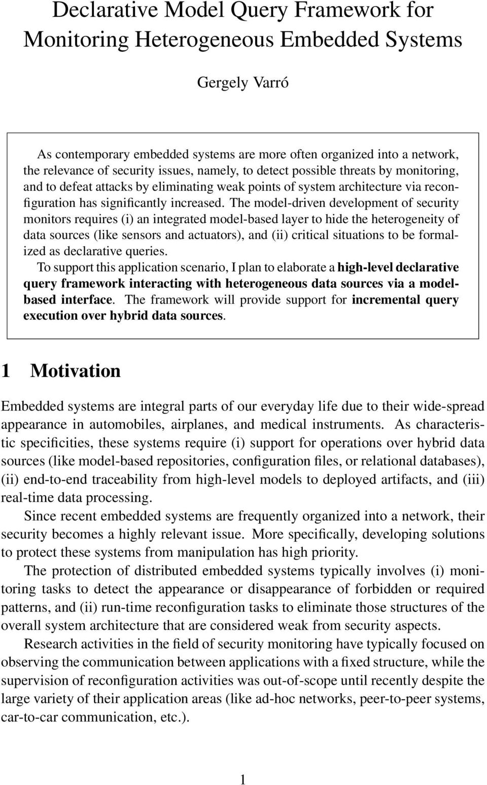 The model-driven development of security monitors requires (i) an integrated model-based layer to hide the heterogeneity of data sources (like sensors and actuators), and (ii) critical situations to