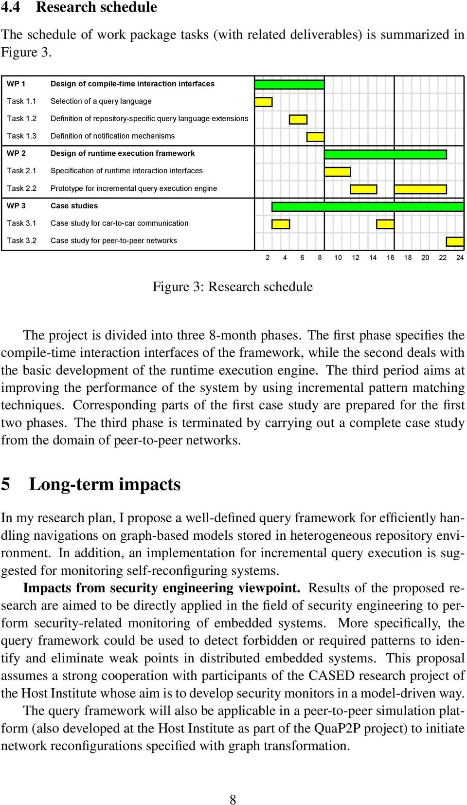 execution framework Specification of runtime interaction interfaces Prototype for incremental query execution engine Case studies Case study for car-to-car communication Case study for peer-to-peer