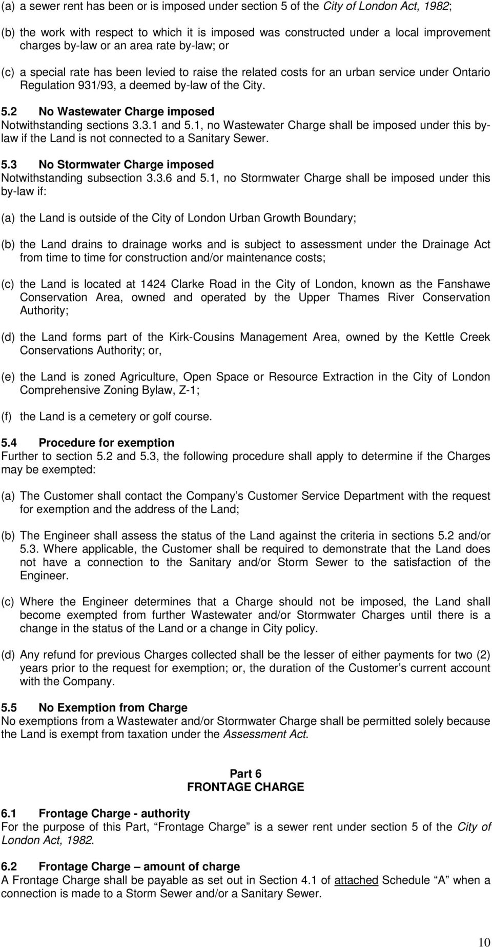 2 No Wastewater Charge imposed Notwithstanding sections 3.3.1 and 5.1, no Wastewater Charge shall be imposed under this bylaw if the Land is not connected to a Sanitary Sewer. 5.3 No Stormwater Charge imposed Notwithstanding subsection 3.