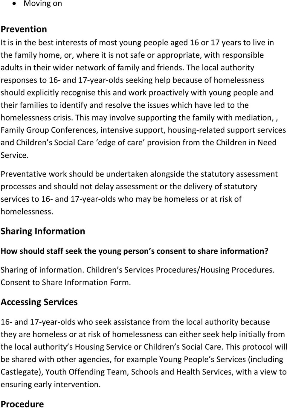 The local authority responses to 16- and 17-year-olds seeking help because of homelessness should explicitly recognise this and work proactively with young people and their families to identify and