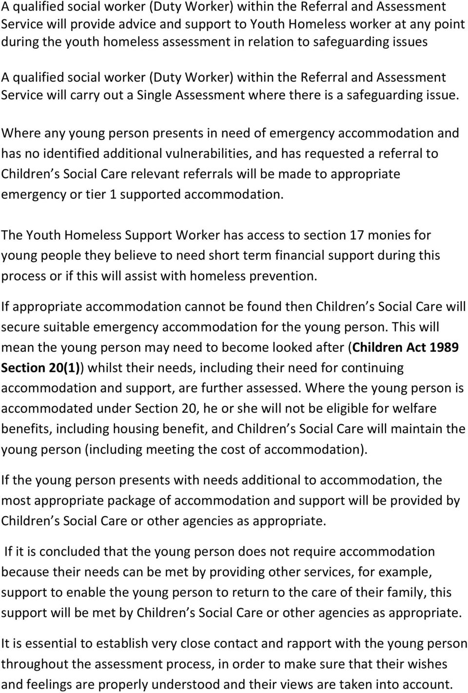 Where any young person presents in need of emergency accommodation and has no identified additional vulnerabilities, and has requested a referral to Children s Social Care relevant referrals will be
