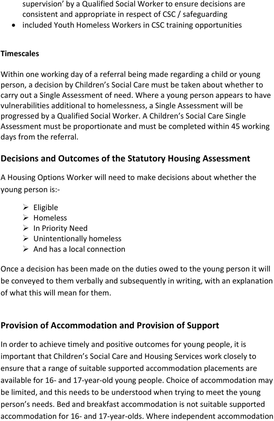 Where a young person appears to have vulnerabilities additional to homelessness, a Single Assessment will be progressed by a Qualified Social Worker.