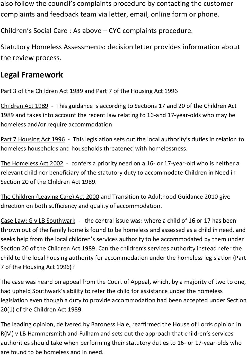 Legal Framework Part 3 of the Children Act 1989 and Part 7 of the Housing Act 1996 Children Act 1989 - This guidance is according to Sections 17 and 20 of the Children Act 1989 and takes into account