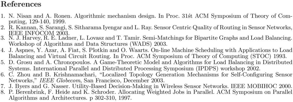 Workshop of Algorithms and Data Structures (WADS) 2003. 4. J. Aspnes, Y. Azar, A. Fiat, S. Plotkin and O. Waarts.