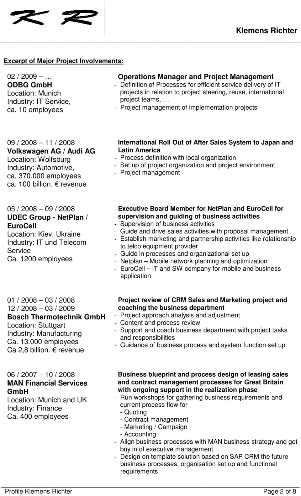 Project management of implementation projects 09 / 2008 11 / 2008 Volkswagen AG / Audi AG Location: Wolfsburg Industry: Automotive, ca. 370.000 employees ca. 100 billion.