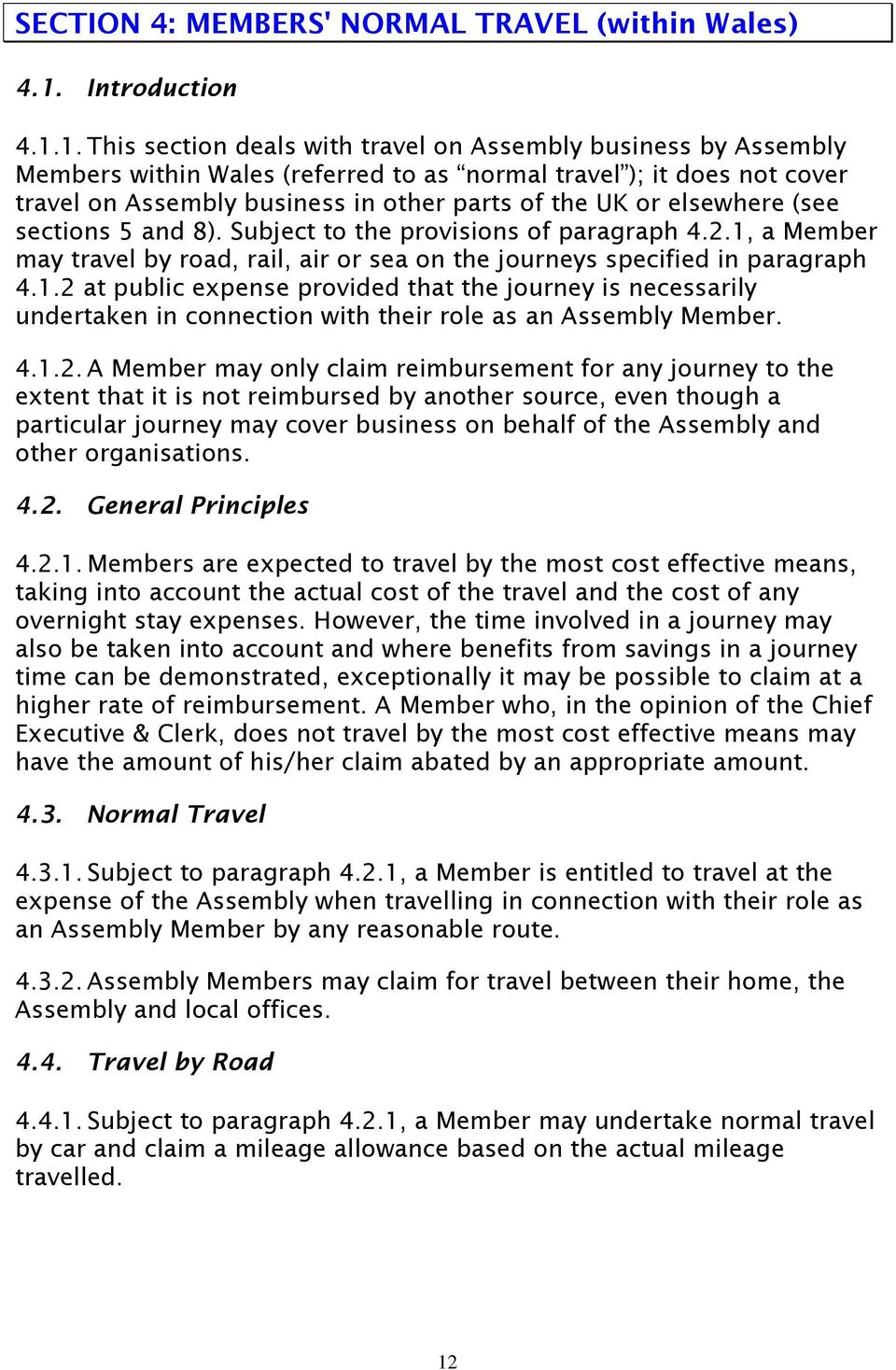1. This section deals with travel on Assembly business by Assembly Members within Wales (referred to as normal travel ); it does not cover travel on Assembly business in other parts of the UK or