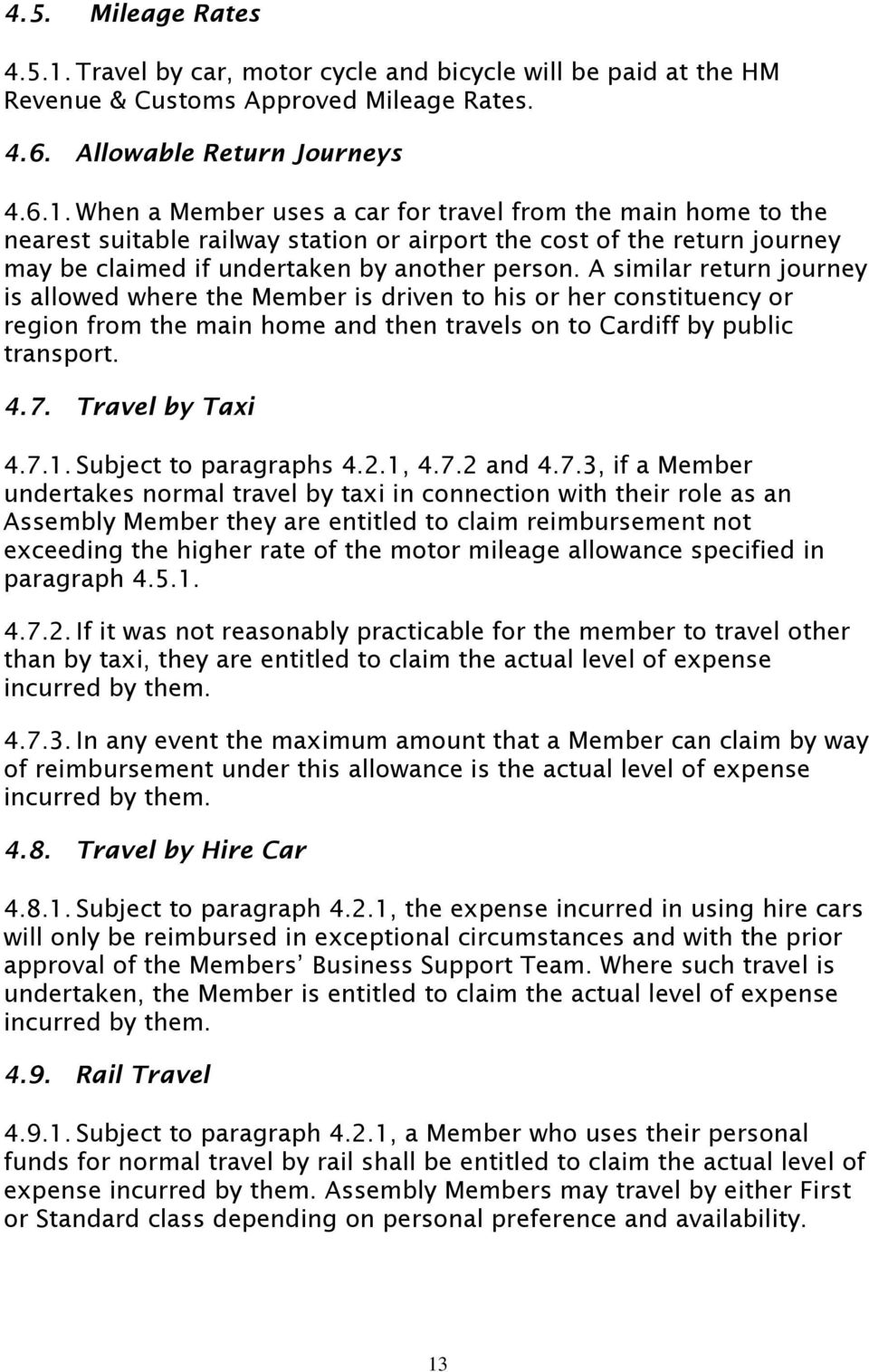 When a Member uses a car for travel from the main home to the nearest suitable railway station or airport the cost of the return journey may be claimed if undertaken by another person.