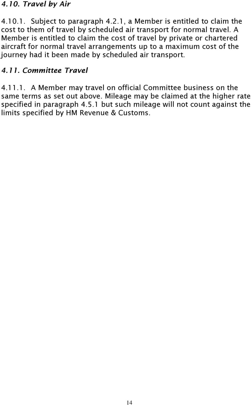 been made by scheduled air transport. 4.11. Committee Travel 4.11.1. A Member may travel on official Committee business on the same terms as set out above.
