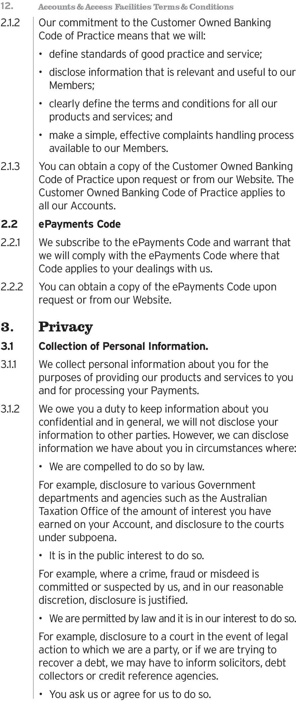 to our Members. 2.1.3 You can obtain a copy of the Customer Owned Banking Code of Practice upon request or from our Website. The Customer Owned Banking Code of Practice applies to all our Accounts. 2.2 epayments Code 2.