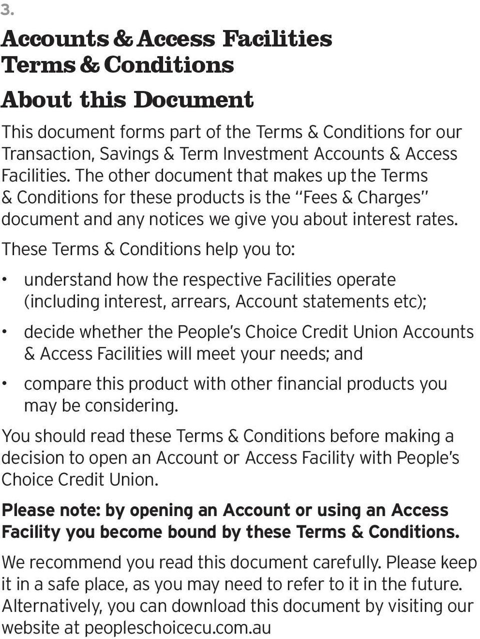 The other document that makes up the Terms & Conditions for these products is the Fees & Charges document and any notices we give you about interest rates.
