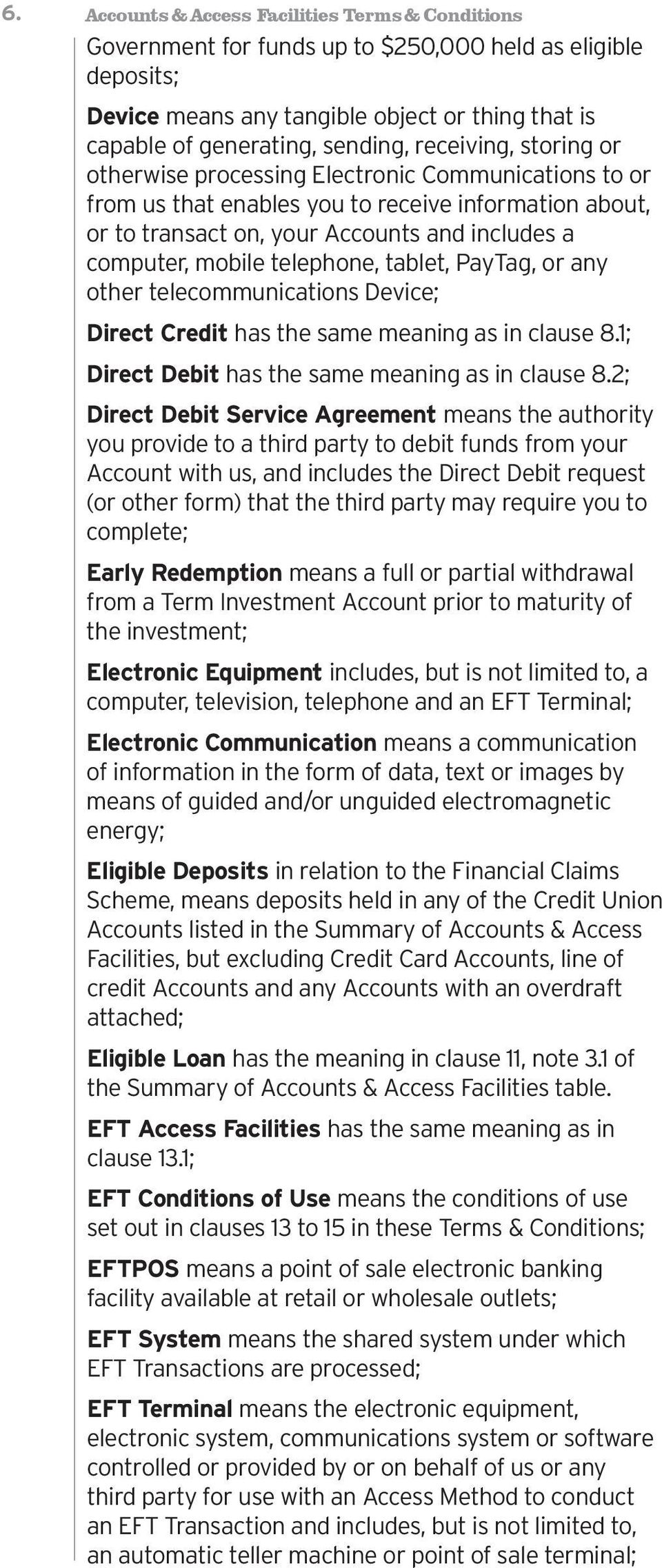telephone, tablet, PayTag, or any other telecommunications Device; Direct Credit has the same meaning as in clause 8.1; Direct Debit has the same meaning as in clause 8.