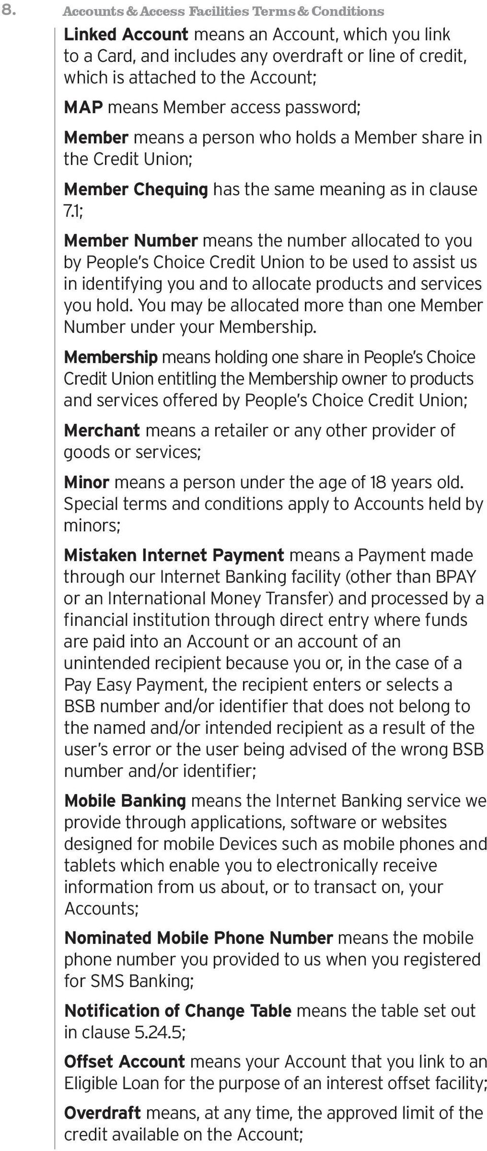 1; Member Number means the number allocated to you by People s Choice Credit Union to be used to assist us in identifying you and to allocate products and services you hold.