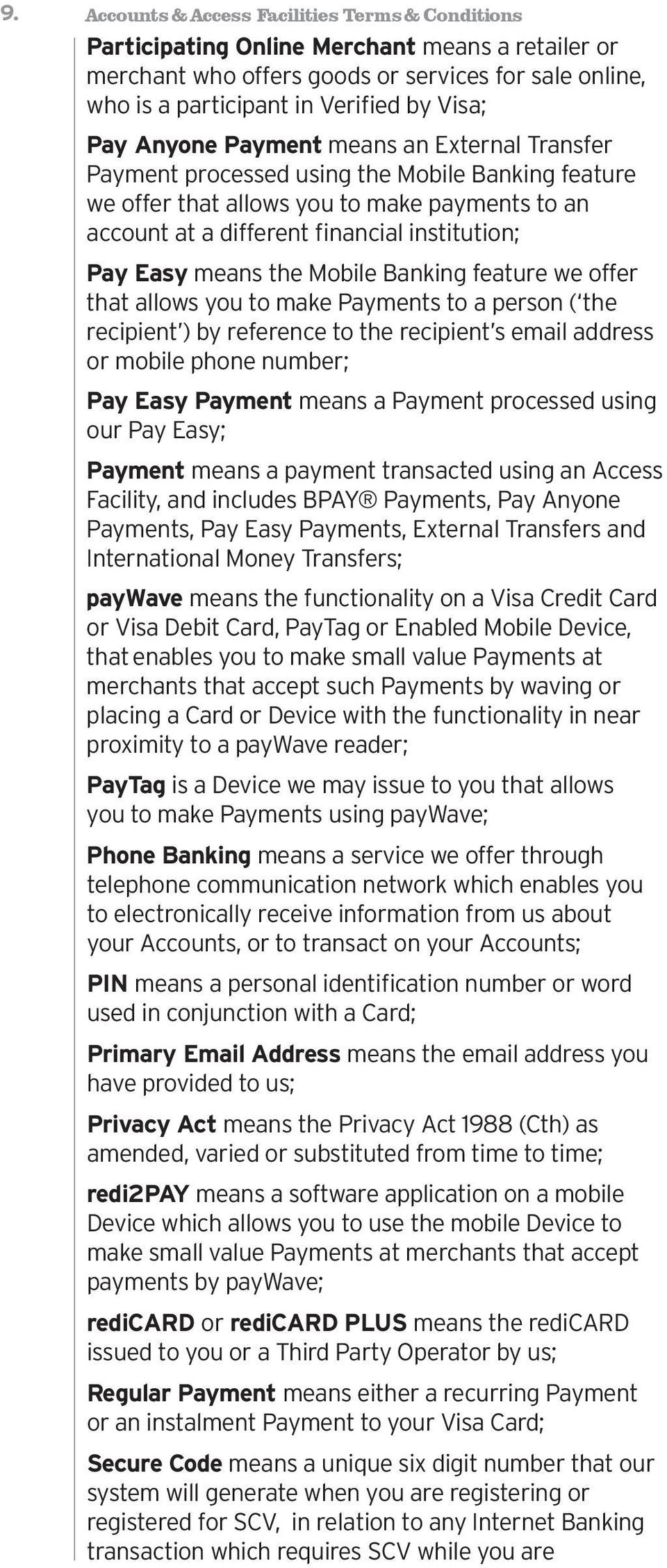 means the Mobile Banking feature we offer that allows you to make Payments to a person ( the recipient ) by reference to the recipient s email address or mobile phone number; Pay Easy Payment means a