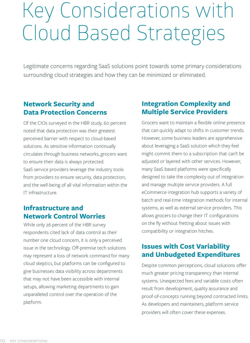 Network Security and Data Protection Concerns Of the CIOs surveyed in the HBR study, 60 percent noted that data protection was their greatest perceived barrier with respect to cloud-based solutions.