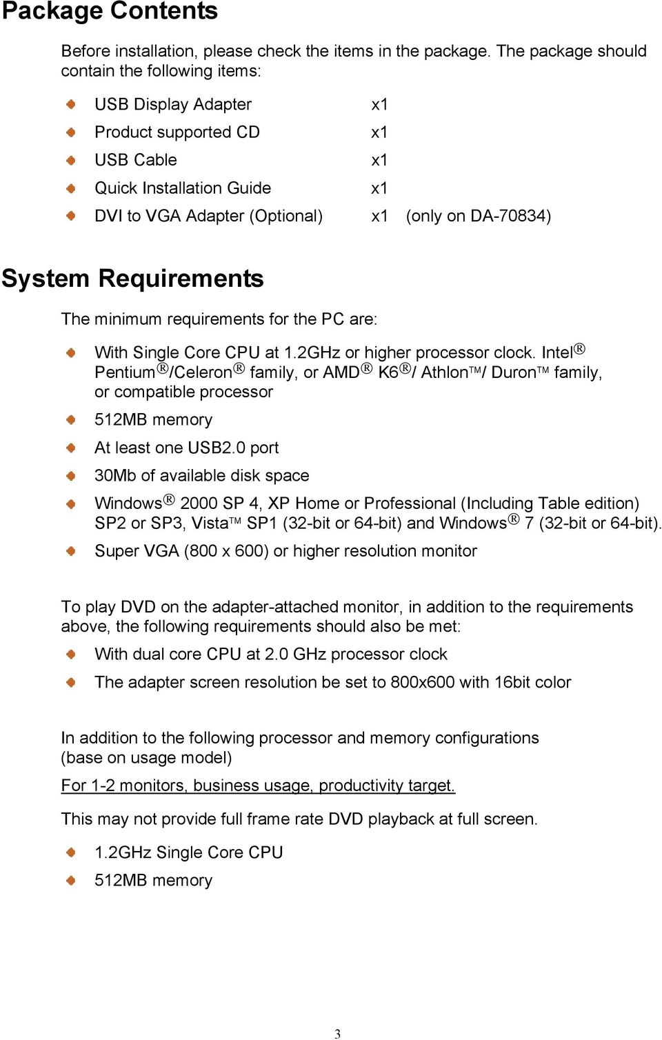 Requirements The minimum requirements for the PC are: With Single Core CPU at 1.2GHz or higher processor clock.