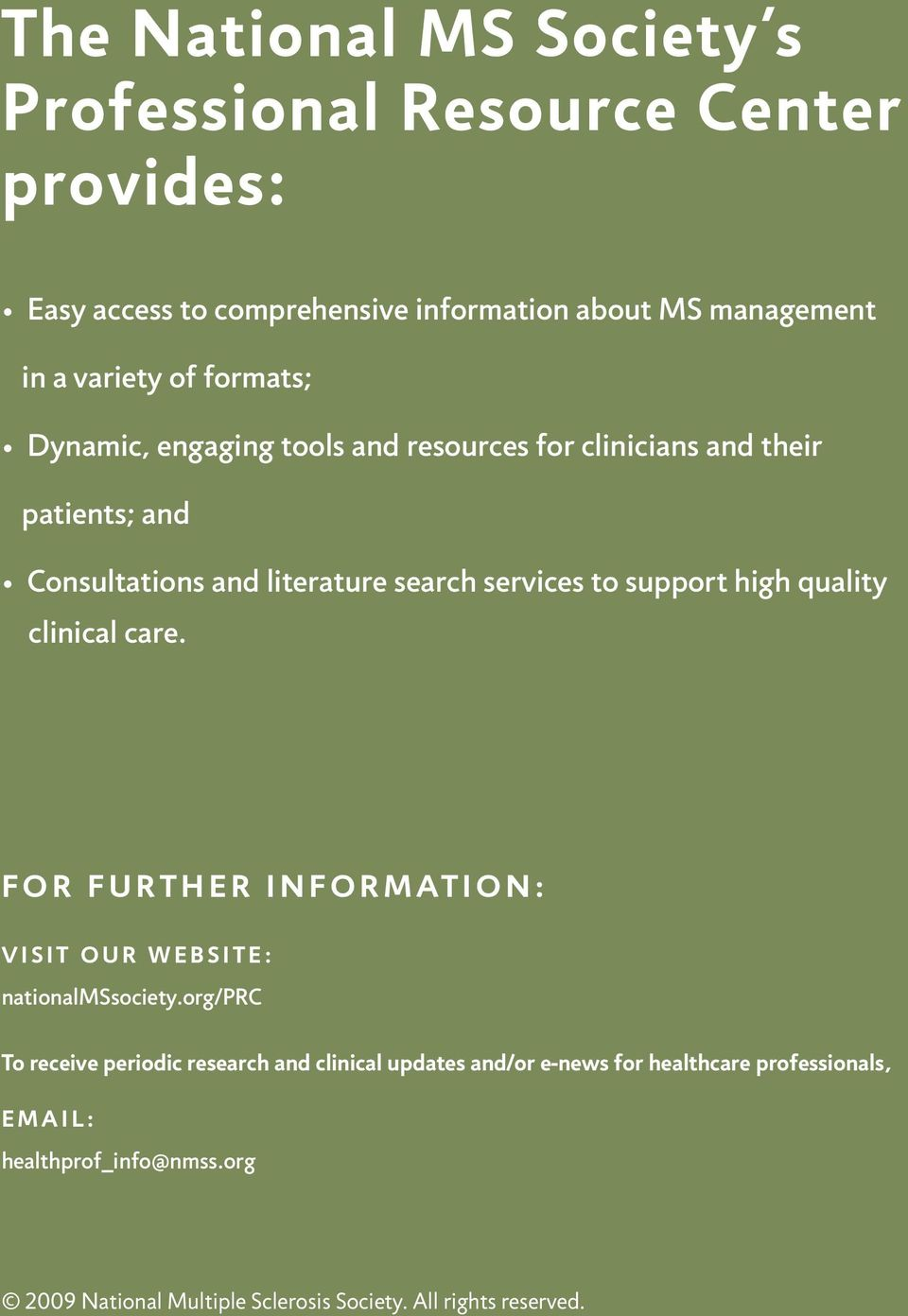 high quality clinical care. FOR FURTHER INFORMATION: VISIT OUR WEBSITE: nationalmssociety.