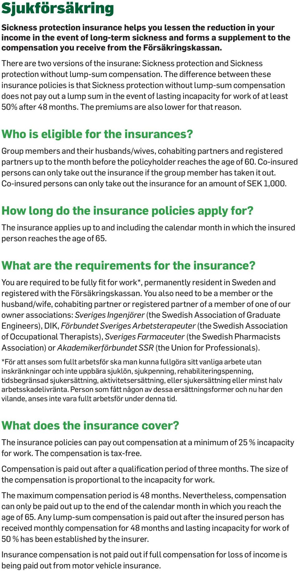 The difference between these insurance policies is that Sickness protection without lump-sum compensation does not pay out a lump sum in the event of lasting incapacity for work of at least 50% after