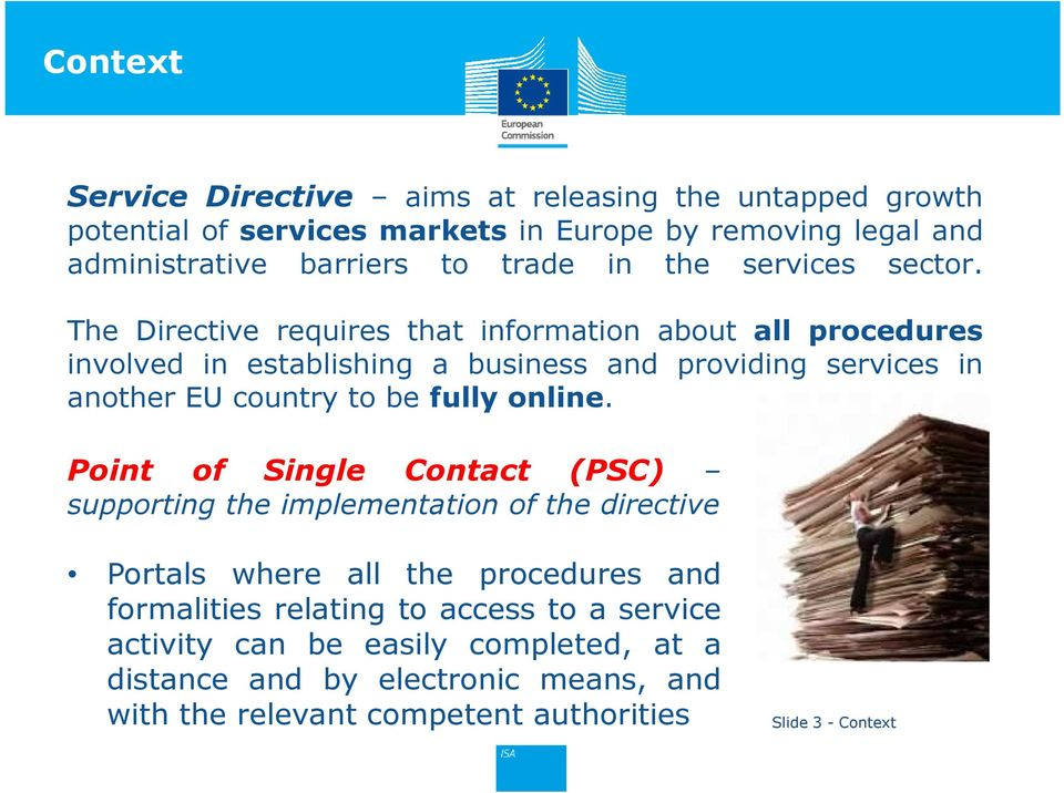 The Directive requires that information about all procedures involved in establishing a business and providing services in another EU country to be fully