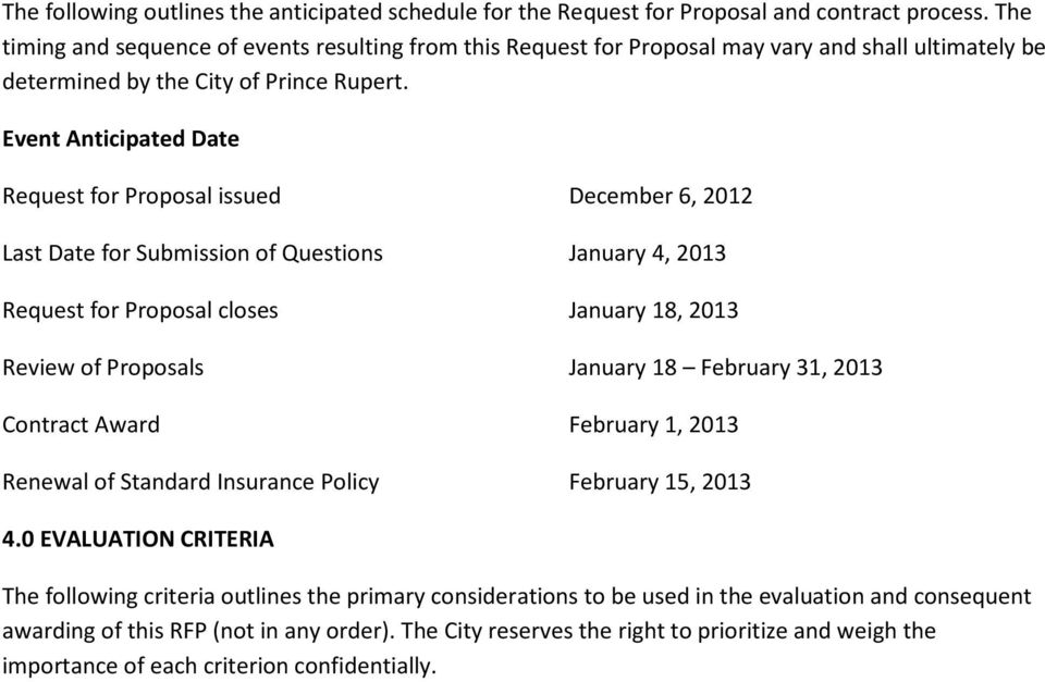 Event Anticipated Date Request for Proposal issued December 6, 2012 Last Date for Submission of Questions January 4, 2013 Request for Proposal closes January 18, 2013 Review of Proposals January 18