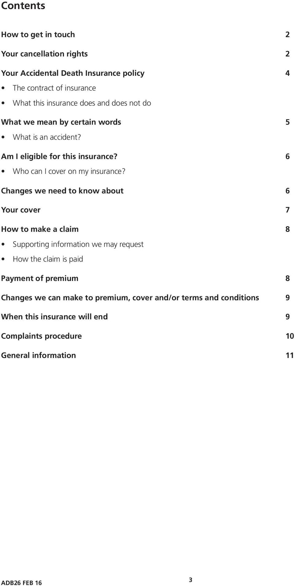 Changes we need to know about 6 Your cover 7 How to make a claim 8 Supporting information we may request How the claim is paid Payment of premium