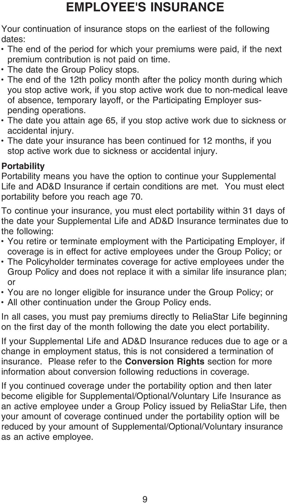 The end of the 12th policy month after the policy month during which you stop active work, if you stop active work due to non-medical leave of absence, temporary layoff, or the Participating Employer