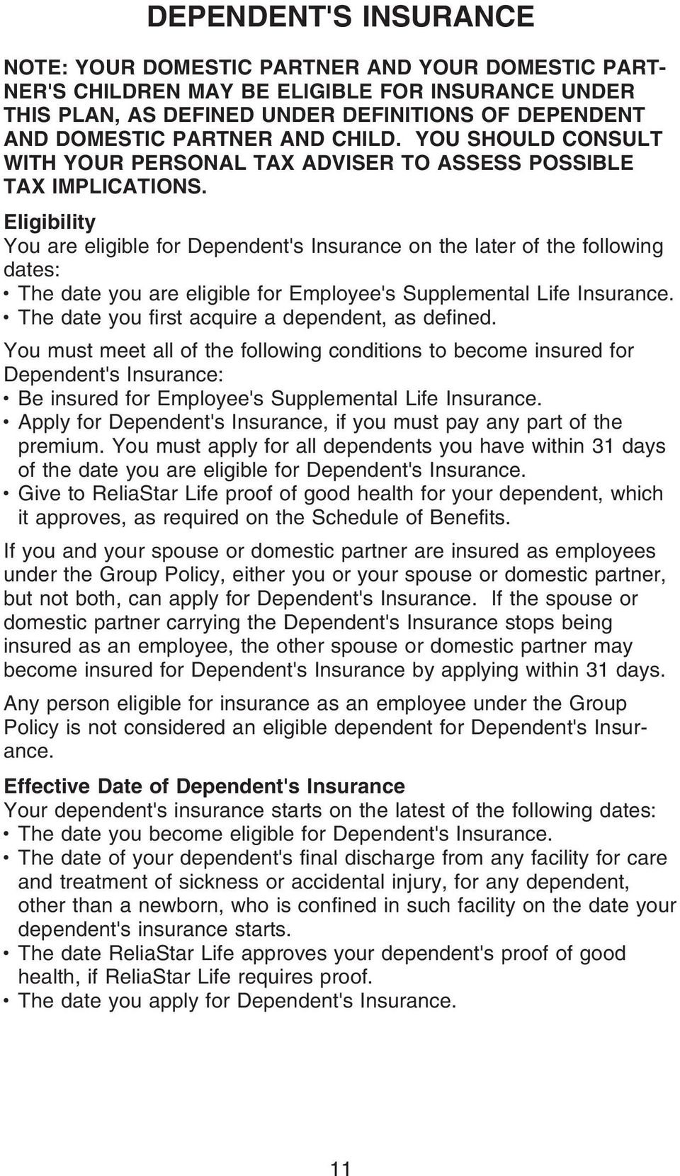 Eligibility You are eligible for Dependent's Insurance on the later of the following dates: The date you are eligible for Employee's Supplemental Life Insurance.