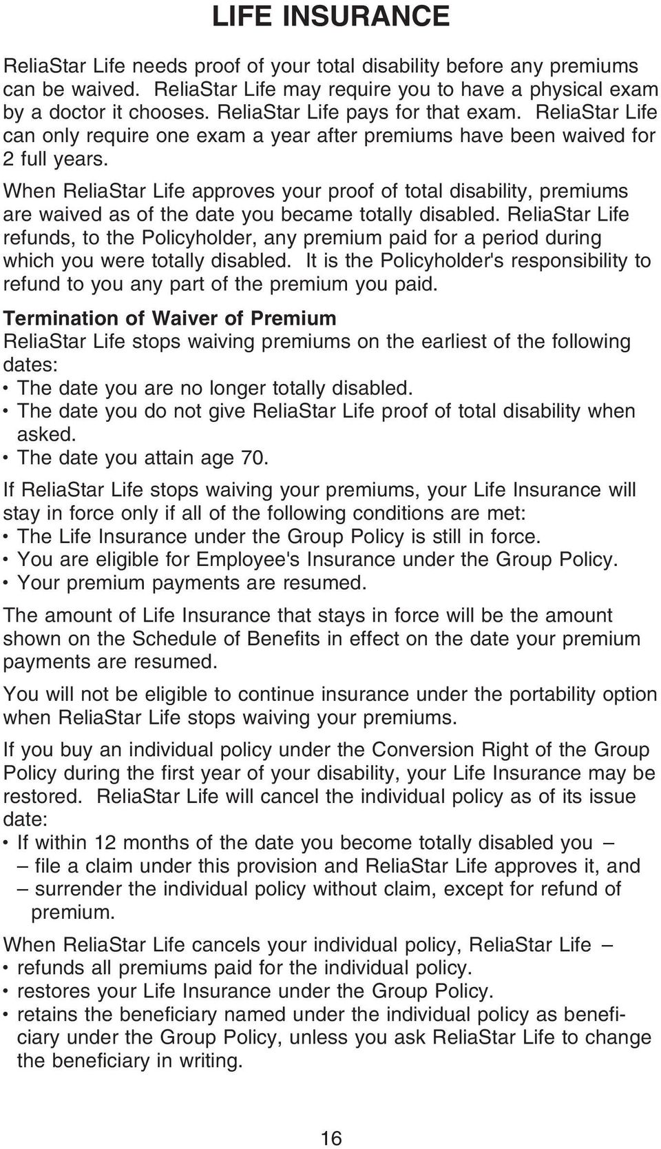 When ReliaStar Life approves your proof of total disability, premiums are waived as of the date you became totally disabled.