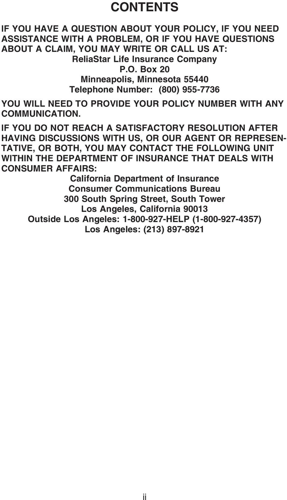 IF YOU DO NOT REACH A SATISFACTORY RESOLUTION AFTER HAVING DISCUSSIONS WITH US, OR OUR AGENT OR REPRESEN- TATIVE, OR BOTH, YOU MAY CONTACT THE FOLLOWING UNIT WITHIN THE DEPARTMENT OF INSURANCE