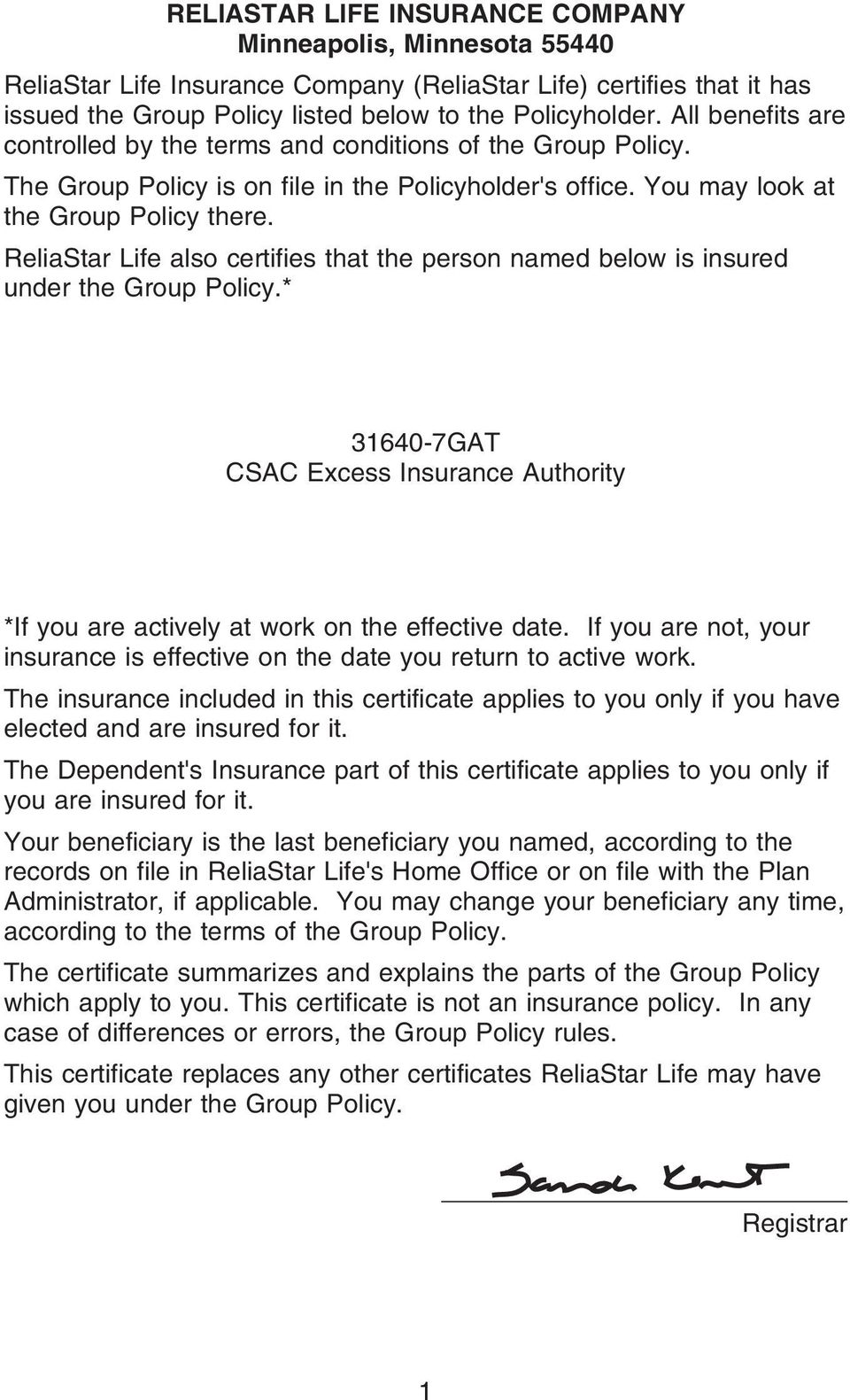 ReliaStar Life also certifies that the person named below is insured under the Group Policy.* 31640-7GAT CSAC Excess Insurance Authority *If you are actively at work on the effective date.