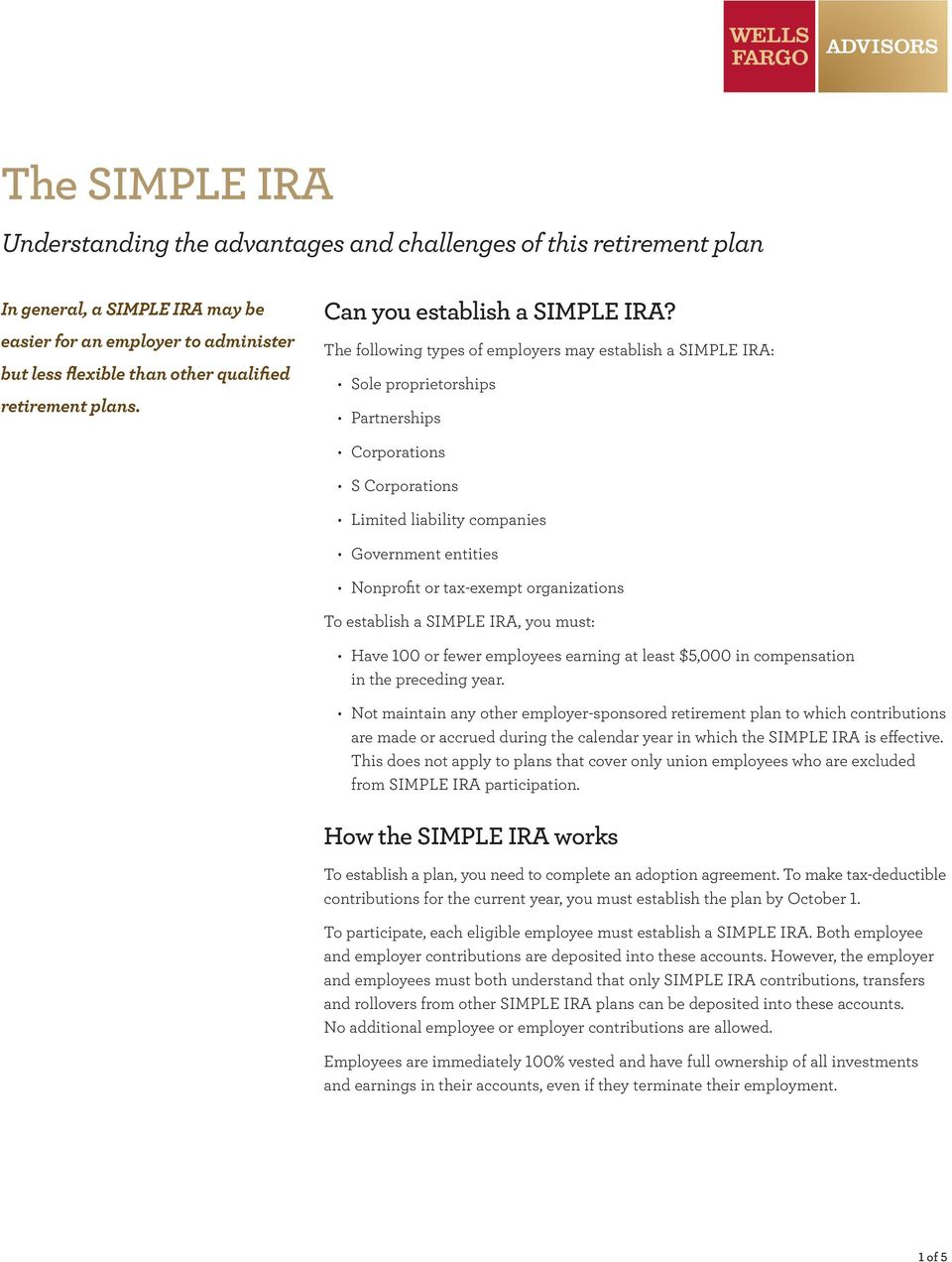 The following types of employers may establish a SIMPLE IRA: Sole proprietorships Partnerships Corporations S Corporations Limited liability companies Government entities Nonprofit or tax-exempt