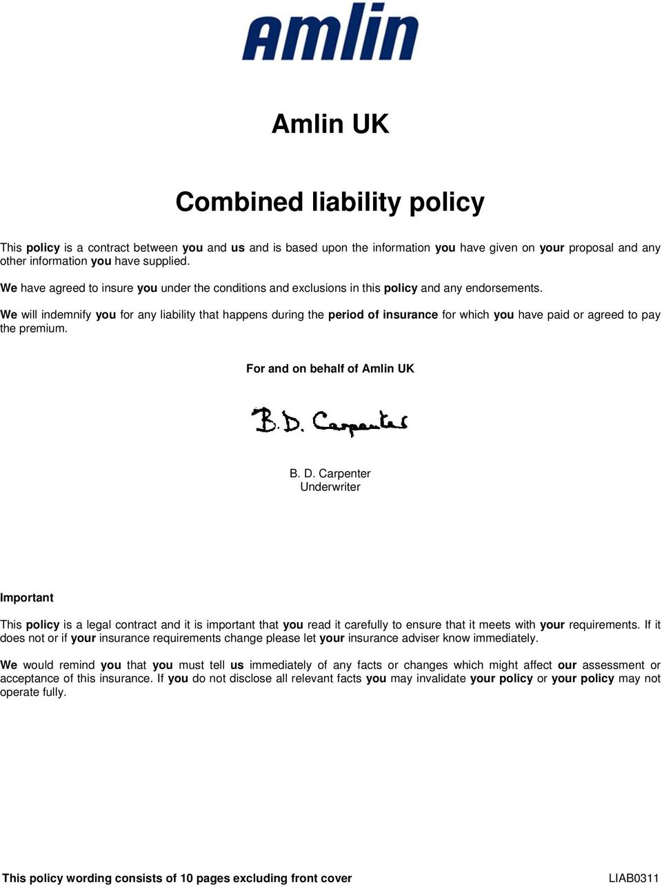 We will indemnify you for any liability that happens during the period of insurance for which you have paid or agreed to pay the premium. For and on behalf of Amlin UK B. D.