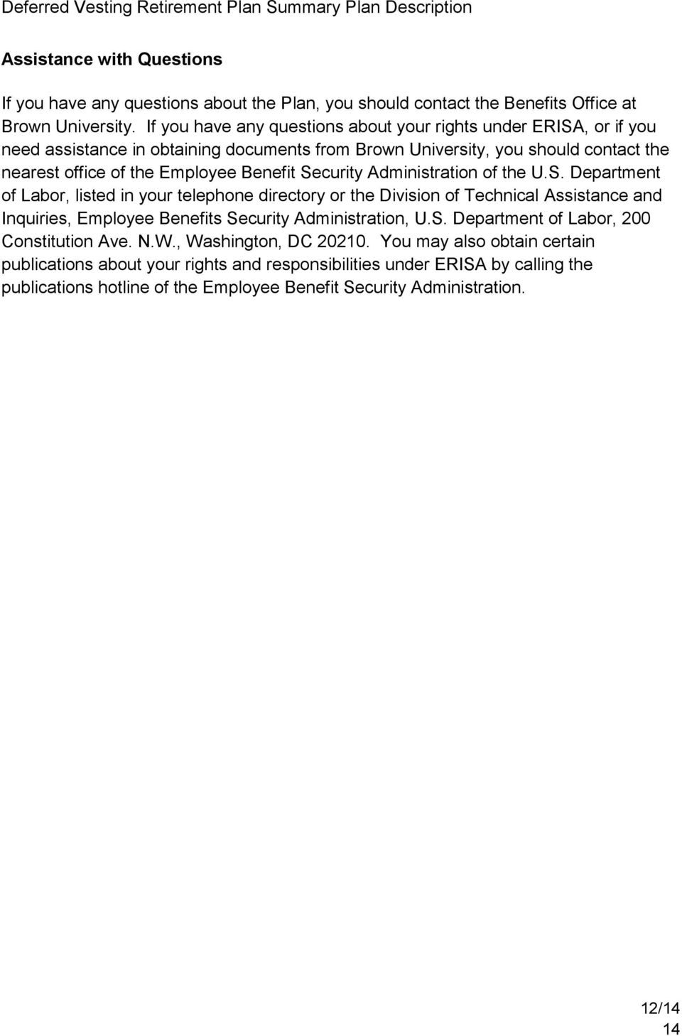 Security Administration of the U.S. Department of Labor, listed in your telephone directory or the Division of Technical Assistance and Inquiries, Employee Benefits Security Administration, U.